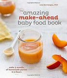 The Amazing Make Ahead Baby Food Book