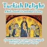 Turkish Delight--A Kid's Guide to Istanbul, Turkey