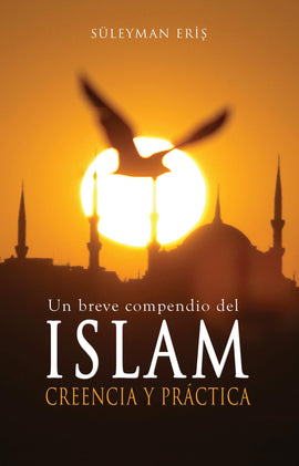 ISLAM Creencia y Practica (Un breve compendio del) -Islam Belief and Practice (A Brief Guide)