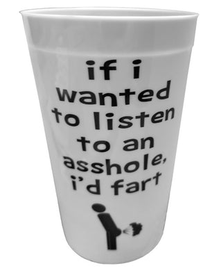 If I Wanted to Listen to an Asshole, I'd Fart Drinking Cup