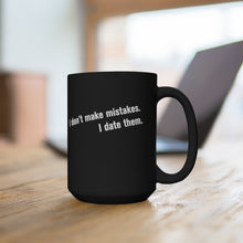 Load image into Gallery viewer, I Don't Make Mistakes. I Date Them. - Black 15oz Mug