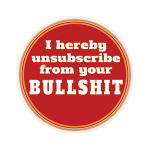 Unsubscribe from Your BS - Sticker