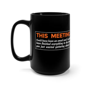 This Meeting Could Have Been An Email - 15oz Mug
