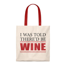 Load image into Gallery viewer, I Was Told There'd Be Wine - Tote Bag