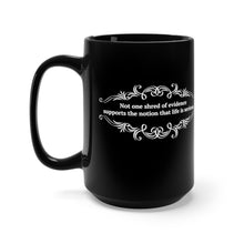 Load image into Gallery viewer, Not One Shred Of Evidence Supports The Notion That Life Is Serious - Black 15oz Mug