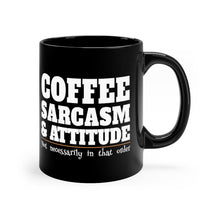 Load image into Gallery viewer, Coffee, Sarcasm and Attitude - Not Necessarily In That Order - 11oz Mug