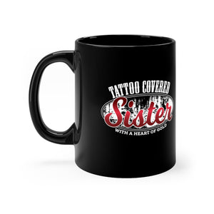 Tattoo Covered Sister with a Heart of Gold - 11oz Mug