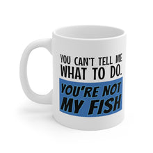 Load image into Gallery viewer, You Can't Tell Me What to Do. You're NOT MY FISH! - Mug