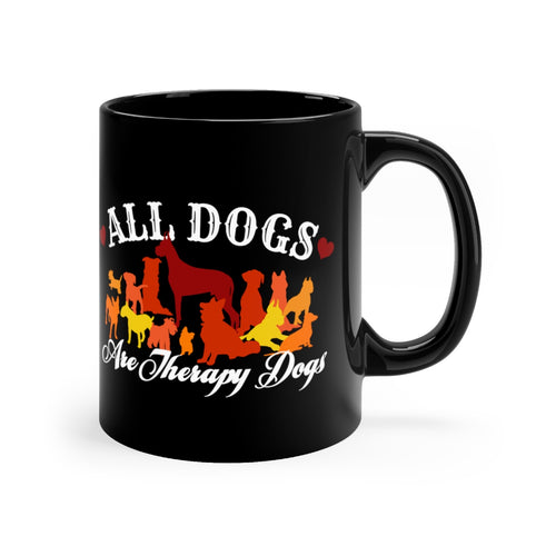 All Dogs Are Therapy Dogs - 11oz mug
