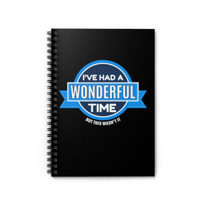 I've Had A Wonderful Time. But This Wasn't It - Spiral Notebook - Ruled Line