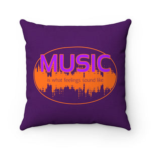 Music Is What Feelings Sound Like - Square Pillow