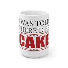 Load image into Gallery viewer, I Was Told There'd Be Cake - Coffee Mug