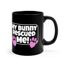 Load image into Gallery viewer, My Bunny Rescued ME! - Black 11oz Mug