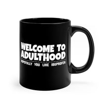 Load image into Gallery viewer, Welcome to Adulthood, Hopefully You Like Ibuprofen - 11oz Mug