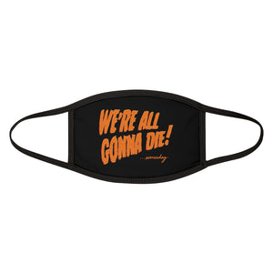 We're ALL Gonna Die! ... Someday - Mixed-Fabric Face Mask