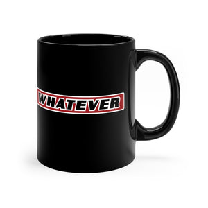 Whatever - 11oz Mug