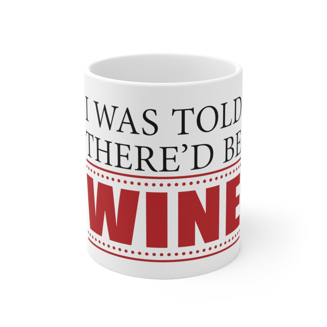 I Was Told There'd Be Wine - Coffee Mug