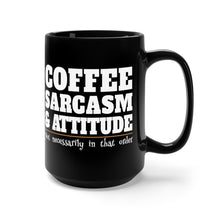 Load image into Gallery viewer, Coffee, Sarcasm and Attitude - 15oz Mug