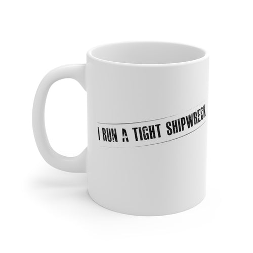 I Run A Tight Shipwreck - Mug