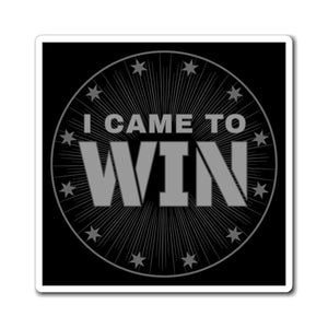 I Came To Win - Magnets