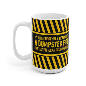 My Life Currently Resembles A Dumpster Fire - Protective Gear Recommended - Mug
