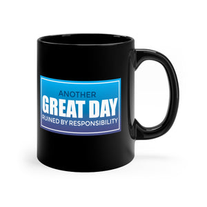 Another Great Day Ruined By Responsibility - 11oz Mug