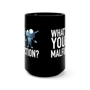 What's Your Malfunction - 15oz Mug