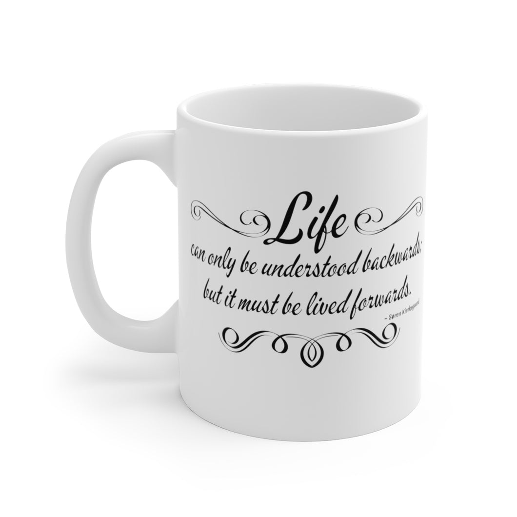 Life can only be understood backwards; but it must be lived forwards. - Mug