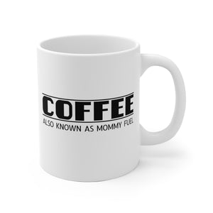 COFFEE, Also Known As Mommy Fuel - Mug