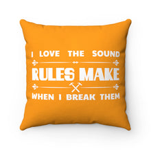Load image into Gallery viewer, I Love The Sound RULES Make When I Break Them - Square Pillow