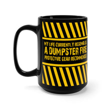 Load image into Gallery viewer, My Life Currently Resembles A Dumpster Fire - Protective Gear Recommended - 15oz Mug