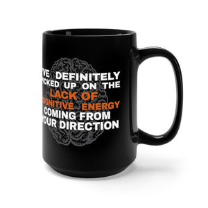 I've Definitely Picked Up On The Lack Of Cognitive Ability Coming From Your Direction - 15oz Mug