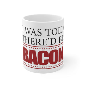 I Was Told There'd Be Bacon - Coffee Mug