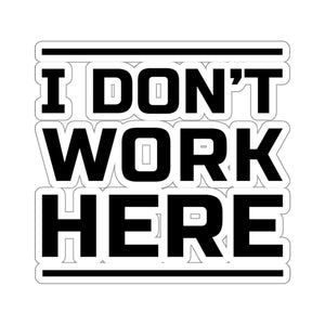 I Don't Work Here - Stickers