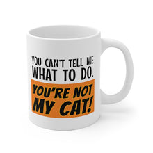 Load image into Gallery viewer, You Can't Tell Me What to Do. You're NOT MY CAT! - Mug
