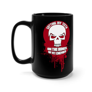 Cutting My Teeth On The Bones Of My Enemies - 15oz Mug