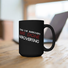 Load image into Gallery viewer, Even The Introverts Are Done Introverting - 15oz Mug