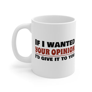 If I Wanted Your Opinion I'd Give It To You - Mug