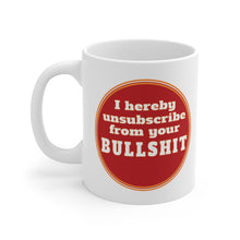 Load image into Gallery viewer, I Hereby Unsubscribe from your BS  - Mug