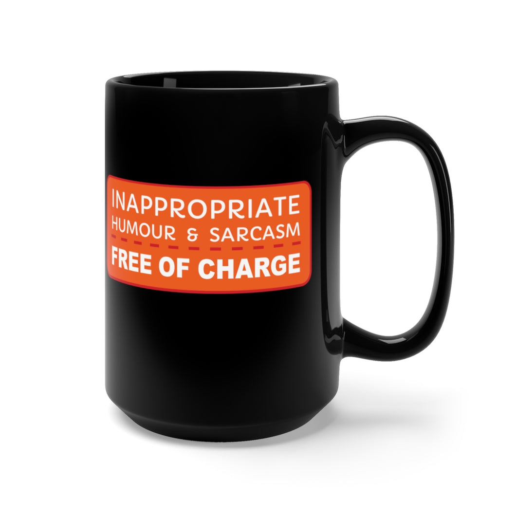 Inappropriate Humour and Sarcasm - Free of Charge - 15oz Mug