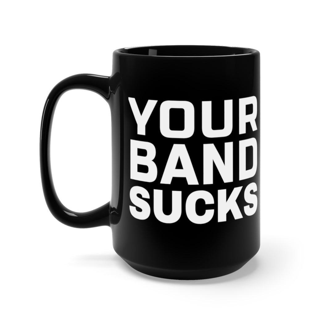 Your Band Sucks - 15oz Mug