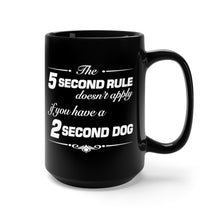 Load image into Gallery viewer, The 5 Second Rule Doesn't Apply If You Have A 2 Second Dog - 15oz Mug