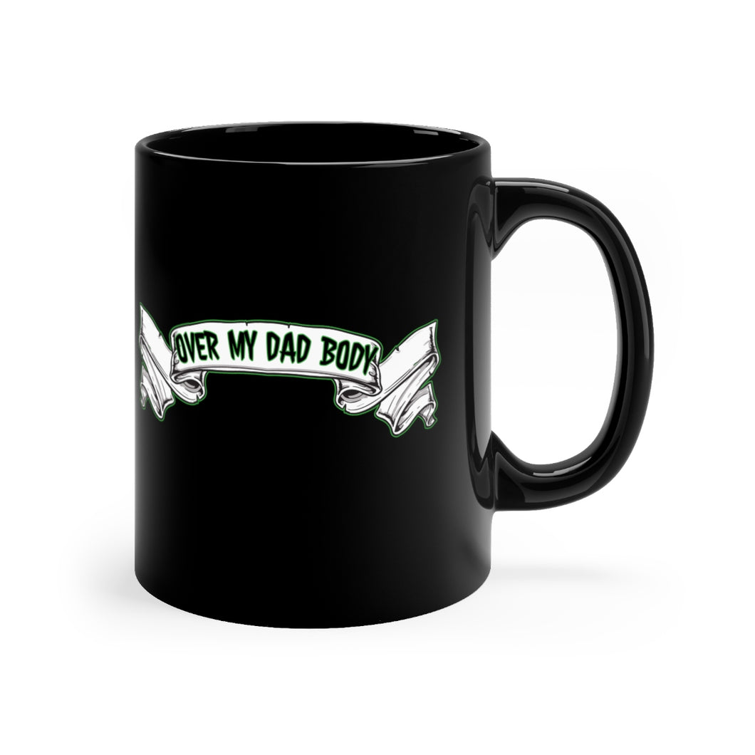Over My DAD Body - 11oz Mug