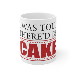I Was Told There'd Be Cake - Coffee Mug