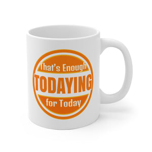 That's Enough Todaying For Today - Mug