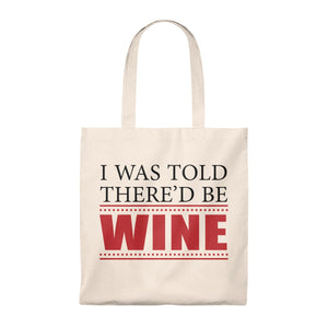 I Was Told There'd Be Wine - Tote Bag