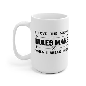 I Love The Sound RULES Make When I Break Them - Mug