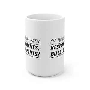 I'm Totally Done with Responsibilities, Bills and Pants! - Mug