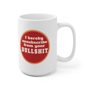 Unsubscribe from Your BS - Mug