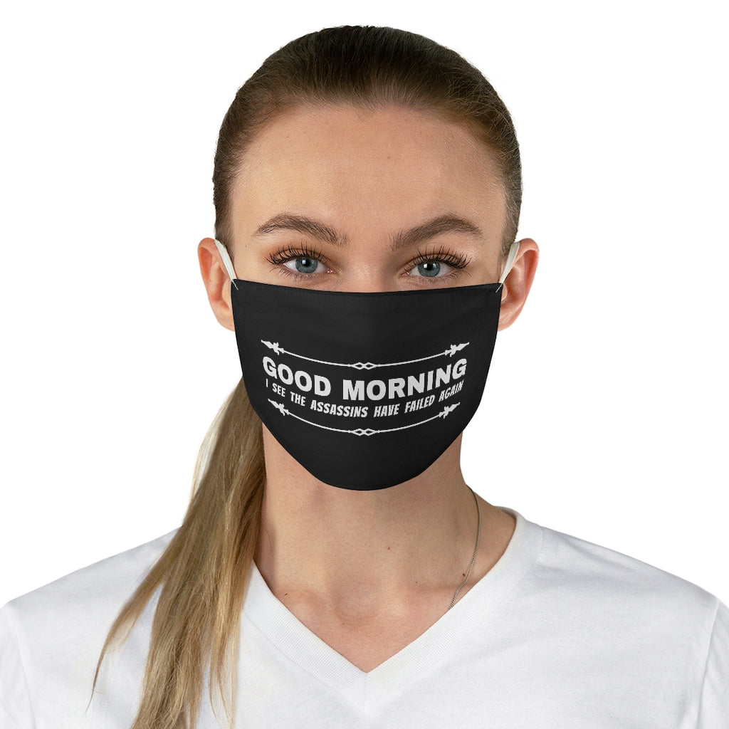 Good Morning, I see the Assassins have failed again - Fabric Face Mask